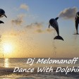Dj Melomanoff - Dance With Dolphins (full)