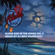 Dj Max Vishnevsky - Aloha Bar In The House Vol.2
